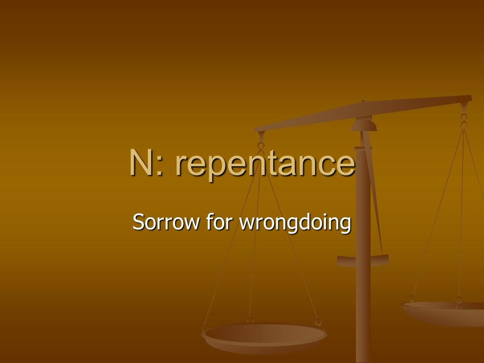 N: repentance Sorrow for wrongdoing