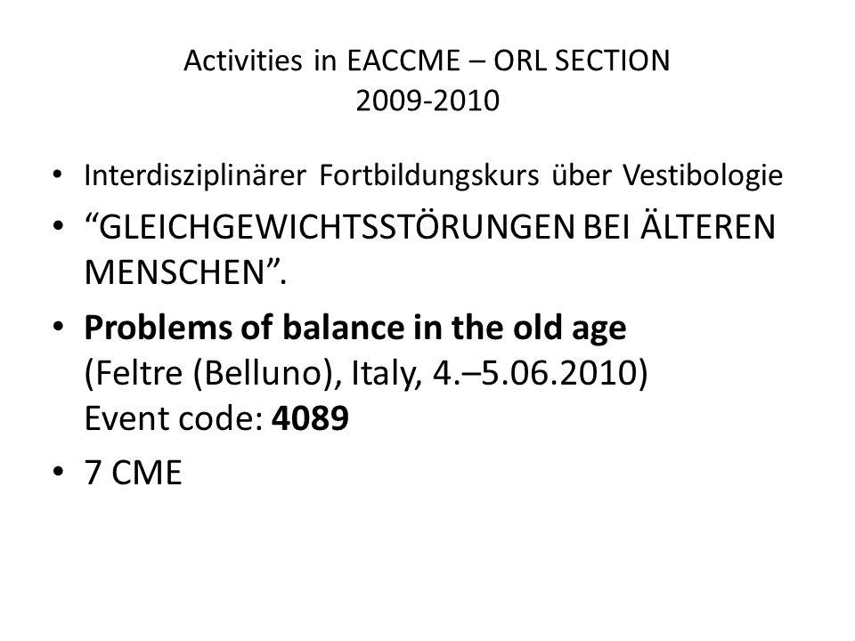 Activities in EACCME – ORL SECTION 2009-2010 Interdisziplinärer Fortbildungskurs über Vestibologie GLEICHGEWICHTSSTÖRUNGEN BEI ÄLTEREN MENSCHEN.