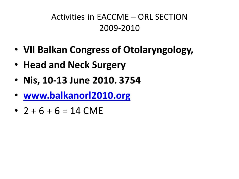 Activities in EACCME – ORL SECTION 2009-2010 VII Balkan Congress of Otolaryngology, Head and Neck Surgery Nis, 10-13 June 2010.