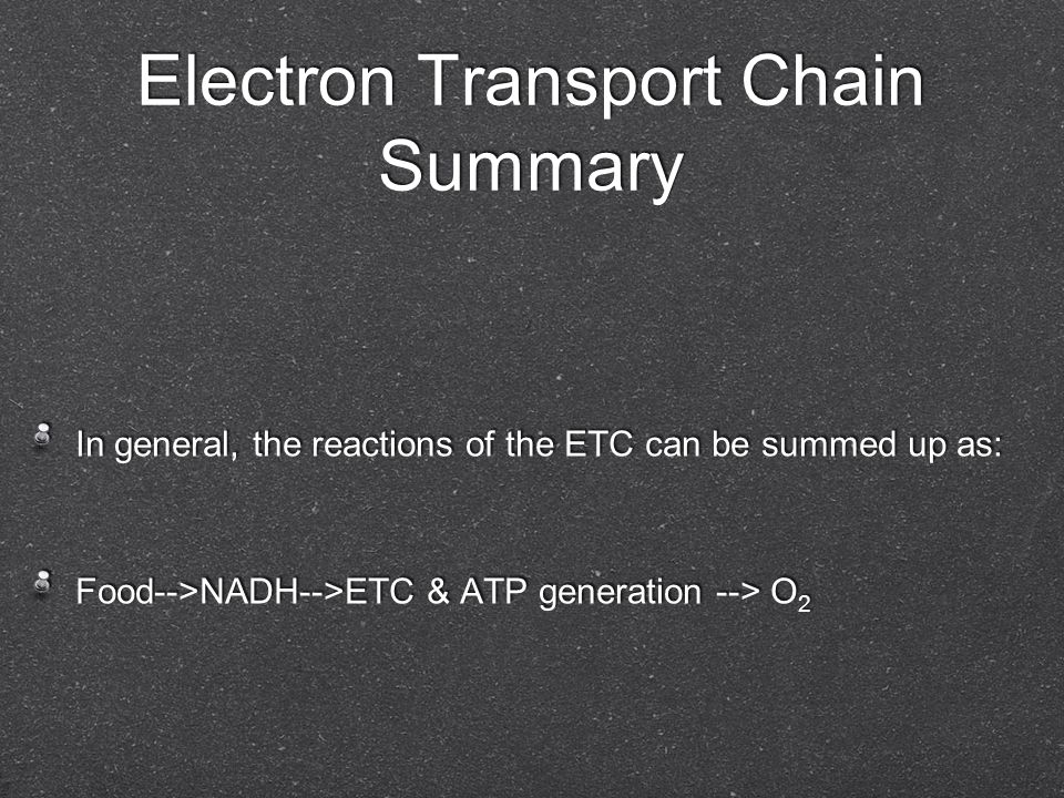 Electron Transport Chain Summary In general, the reactions of the ETC can be summed up as: Food-->NADH-->ETC & ATP generation --> O 2 In general, the