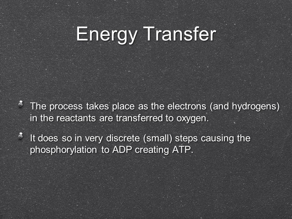 Energy Transfer The process takes place as the electrons (and hydrogens) in the reactants are transferred to oxygen. It does so in very discrete (smal