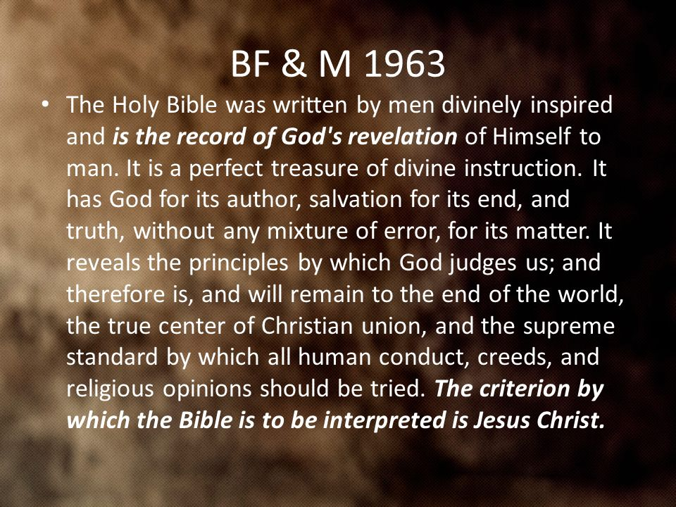 BF & M 1963 The Holy Bible was written by men divinely inspired and is the record of God s revelation of Himself to man.