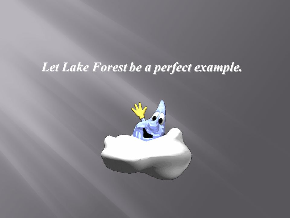 Let Lake Forest be a perfect example. Let Lake Forest be a perfect example.