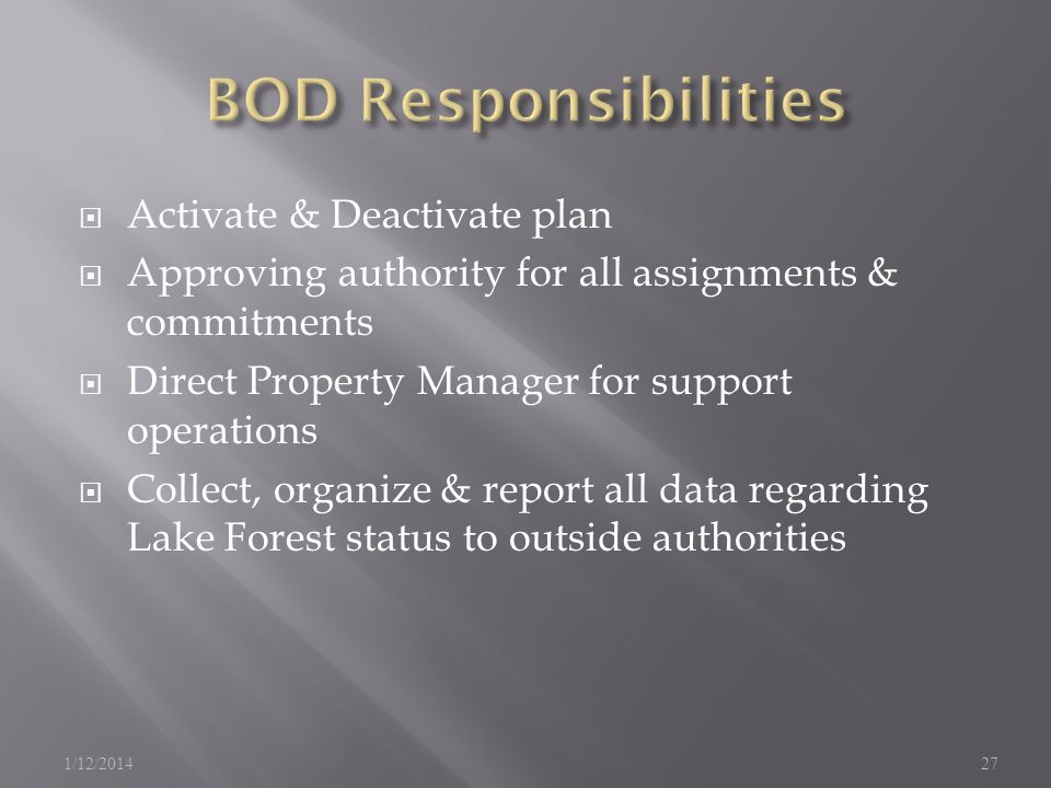 Activate & Deactivate plan Approving authority for all assignments & commitments Direct Property Manager for support operations Collect, organize & report all data regarding Lake Forest status to outside authorities 1/12/201427
