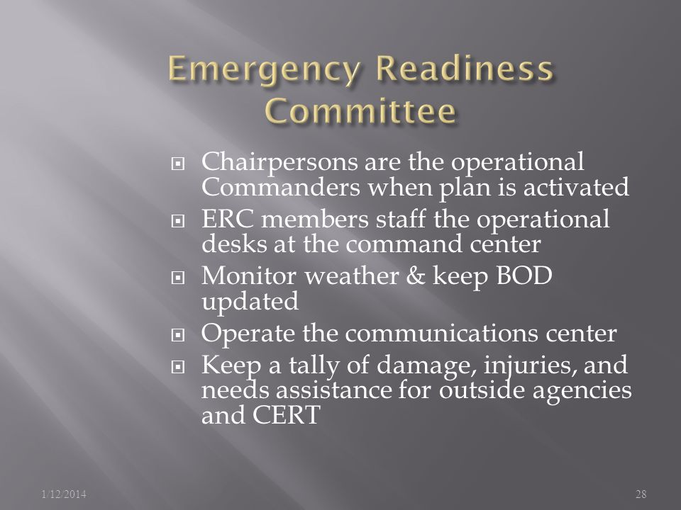 Chairpersons are the operational Commanders when plan is activated ERC members staff the operational desks at the command center Monitor weather & keep BOD updated Operate the communications center Keep a tally of damage, injuries, and needs assistance for outside agencies and CERT 1/12/201428