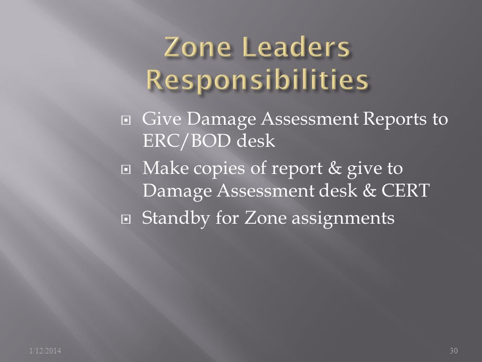 Give Damage Assessment Reports to ERC/BOD desk Make copies of report & give to Damage Assessment desk & CERT Standby for Zone assignments 1/12/201430