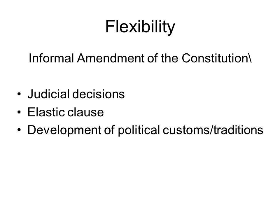 Flexibility Informal Amendment of the Constitution\ Judicial decisions Elastic clause Development of political customs/traditions