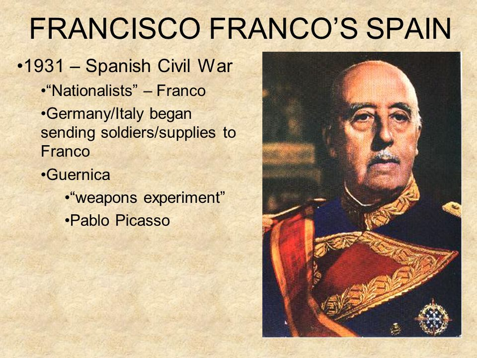 FRANCISCO FRANCOS SPAIN 1931 – Spanish Civil War Nationalists – Franco Germany/Italy began sending soldiers/supplies to Franco Guernica weapons experi