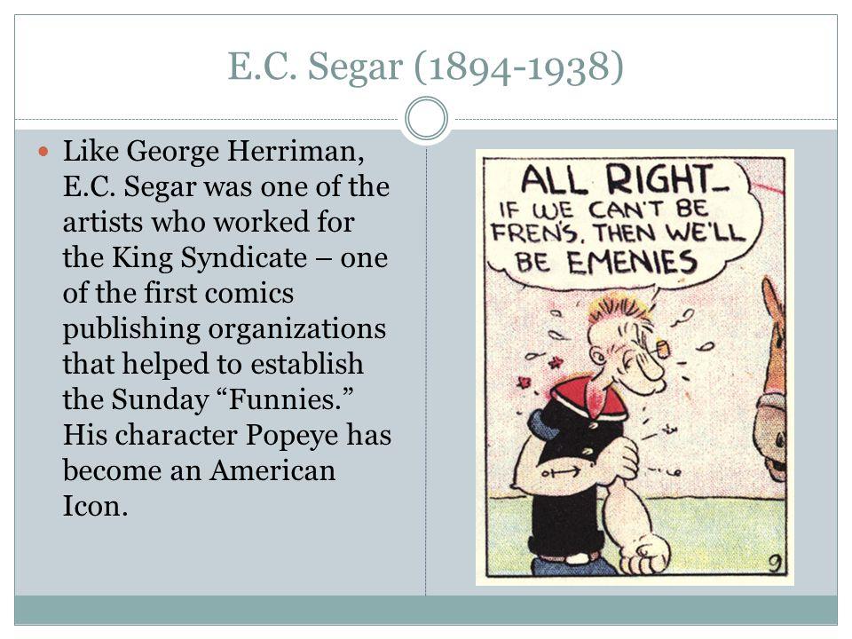 E.C. Segar (1894-1938) Like George Herriman, E.C.