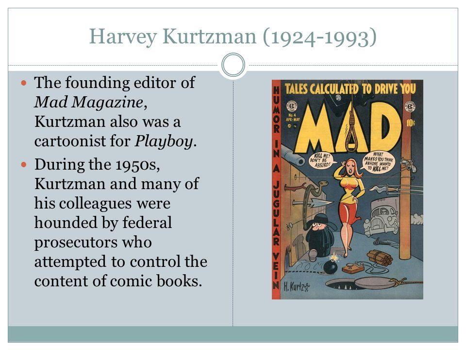Harvey Kurtzman (1924-1993) The founding editor of Mad Magazine, Kurtzman also was a cartoonist for Playboy.