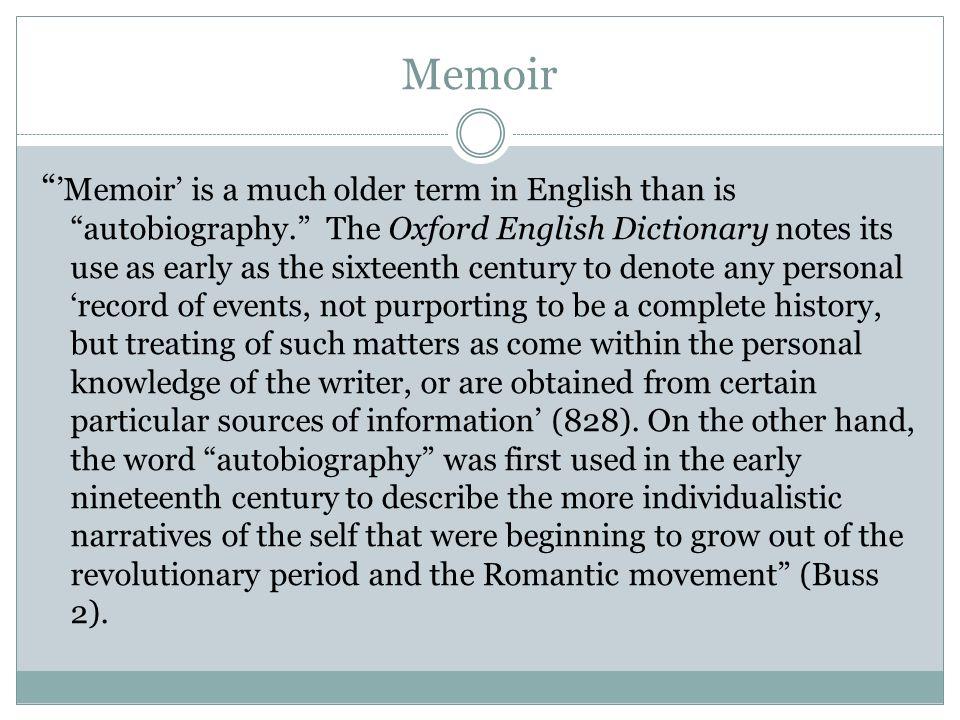 Memoir Memoir is a much older term in English than is autobiography.