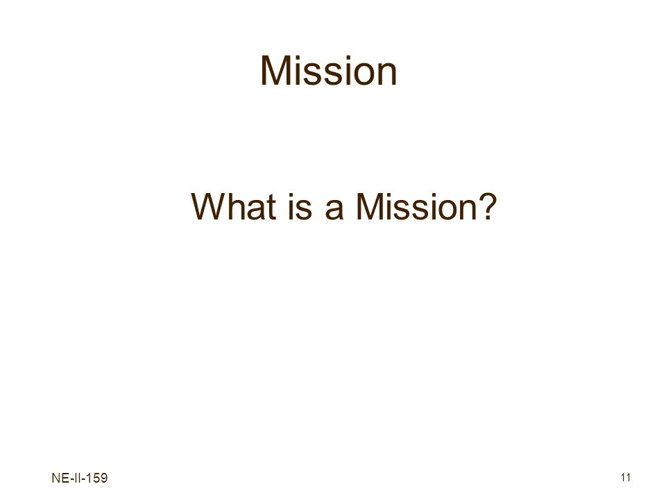NE-II-159 11 Mission What is a Mission?