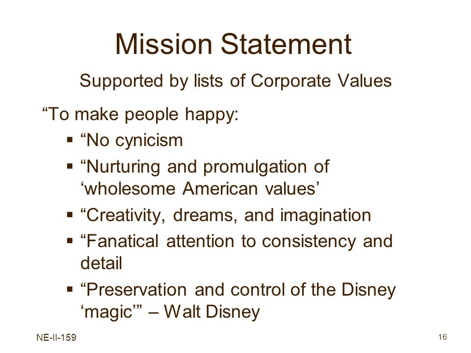 NE-II-159 16 Mission Statement Supported by lists of Corporate Values To make people happy: No cynicism Nurturing and promulgation of wholesome Americ