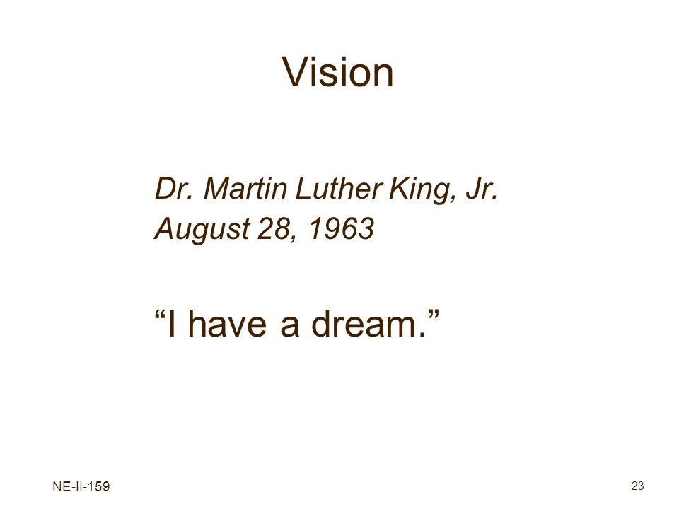 NE-II-159 23 Vision Dr. Martin Luther King, Jr. August 28, 1963 I have a dream.