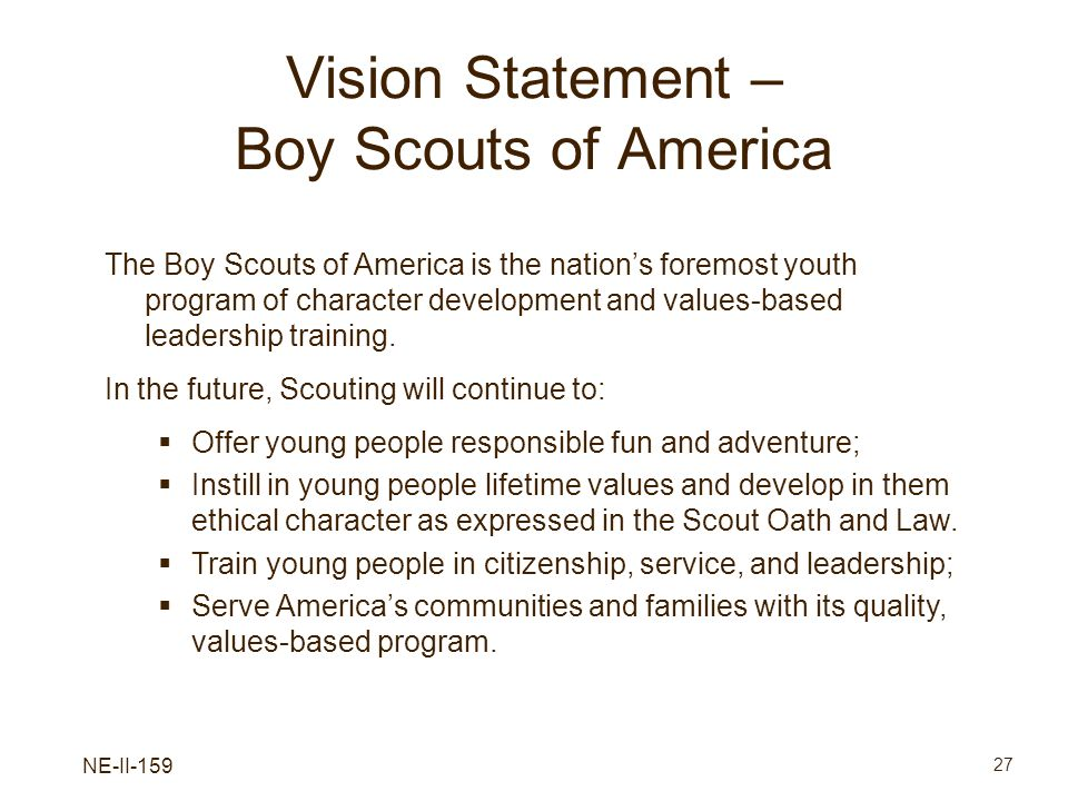 NE-II-159 27 Vision Statement – Boy Scouts of America The Boy Scouts of America is the nations foremost youth program of character development and val