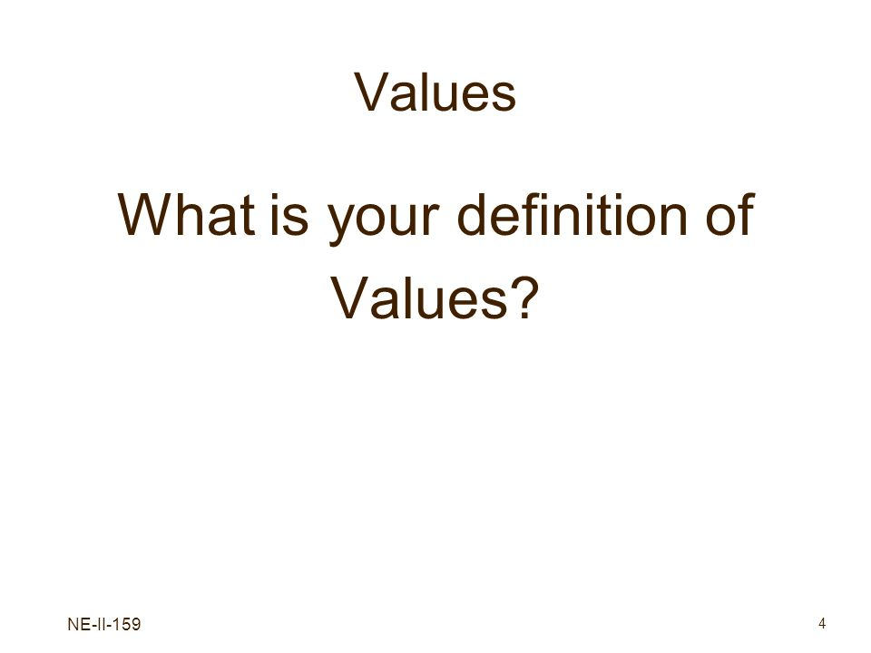 NE-II-159 4 Values What is your definition of Values?