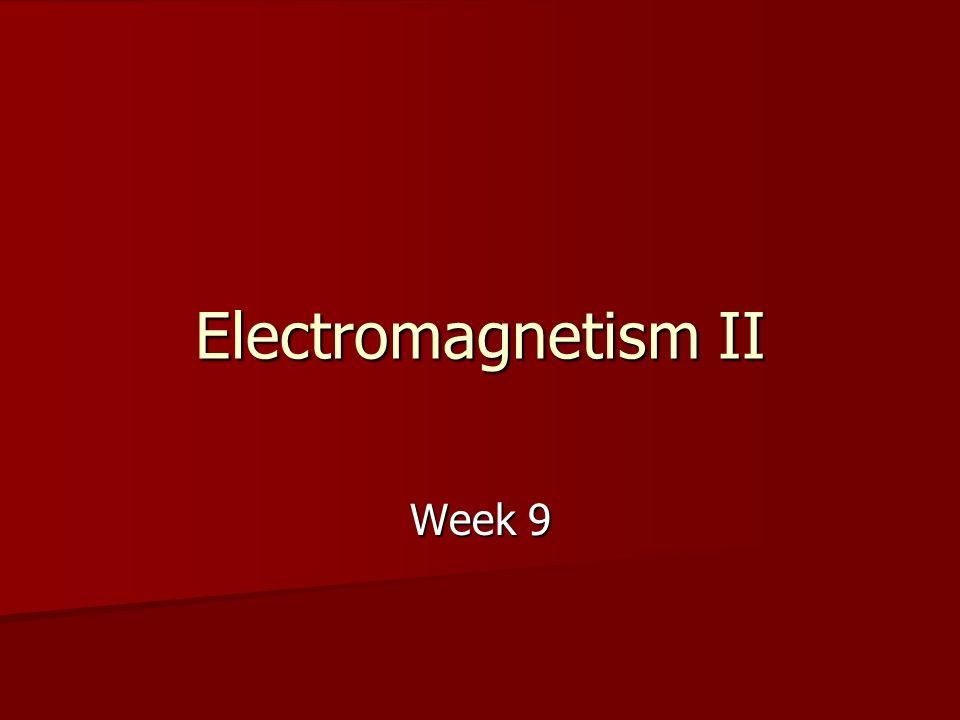Electromagnetism II Week 9