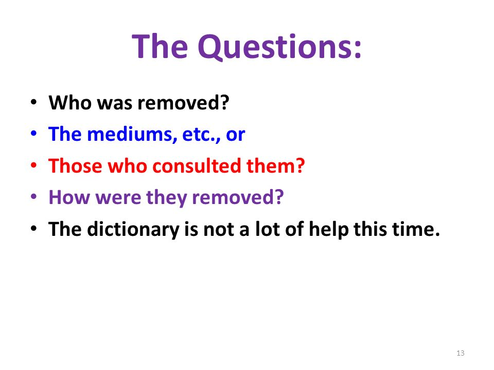 The Questions: Who was removed. The mediums, etc., or Those who consulted them.