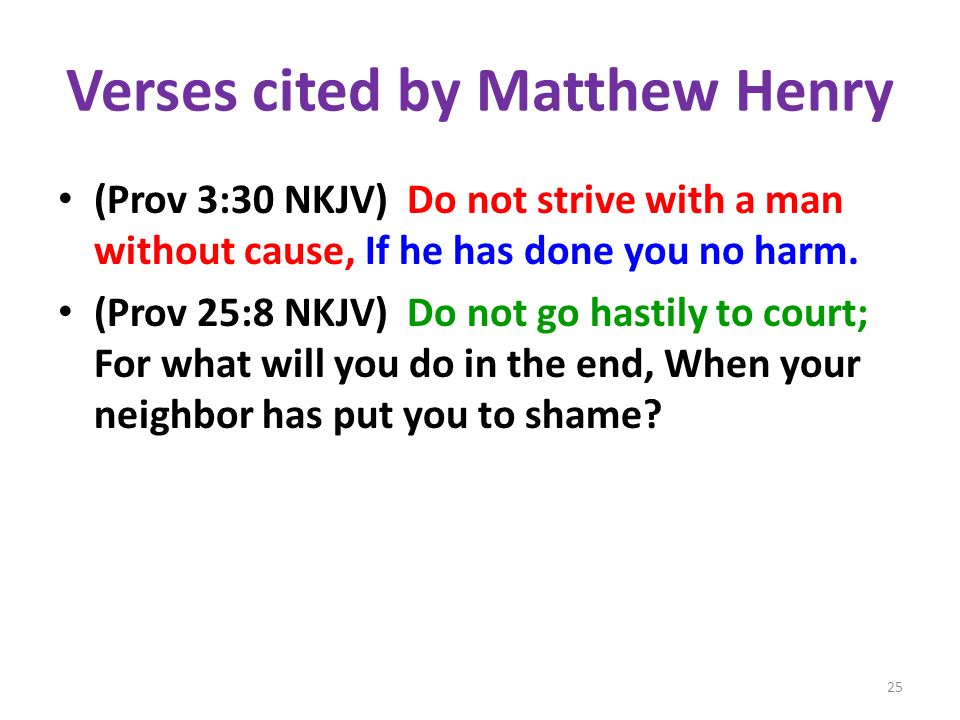 Verses cited by Matthew Henry (Prov 3:30 NKJV) Do not strive with a man without cause, If he has done you no harm.