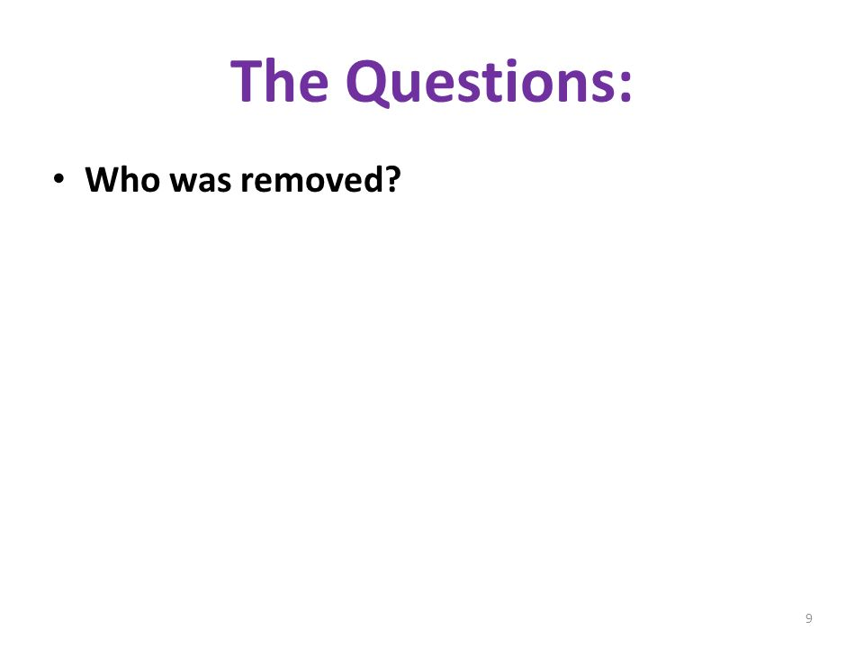 Who was removed 9