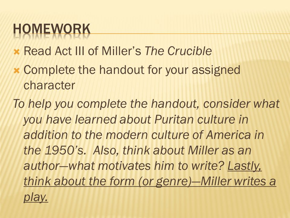 Read Act III of Millers The Crucible Complete the handout for your assigned character To help you complete the handout, consider what you have learned about Puritan culture in addition to the modern culture of America in the 1950s.
