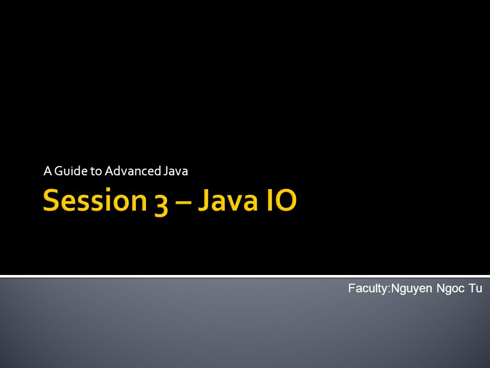 A Guide to Advanced Java Faculty:Nguyen Ngoc Tu