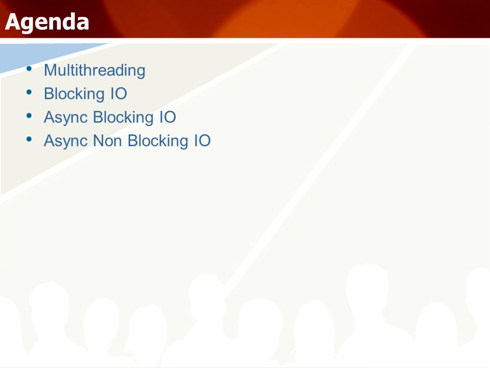 Agenda Multithreading Blocking IO Async Blocking IO Async Non Blocking IO