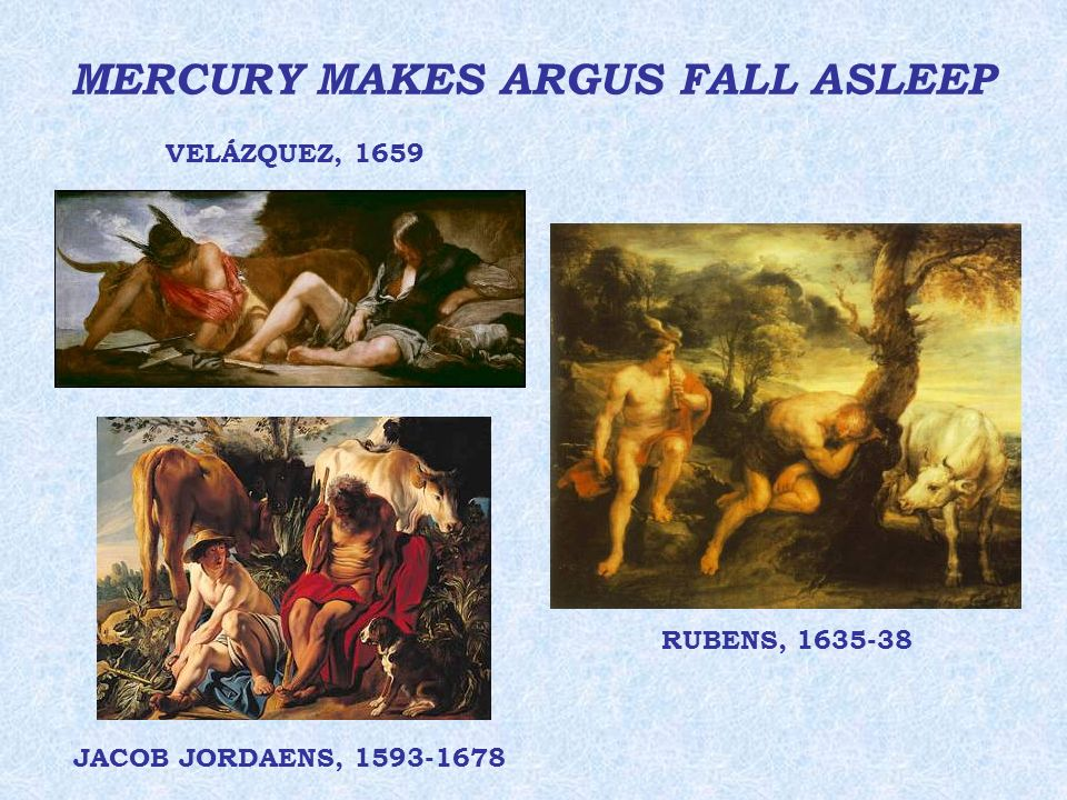 MERCURY MAKES ARGUS FALL ASLEEP VELÁZQUEZ, 1659 RUBENS, 1635-38 JACOB JORDAENS, 1593-1678
