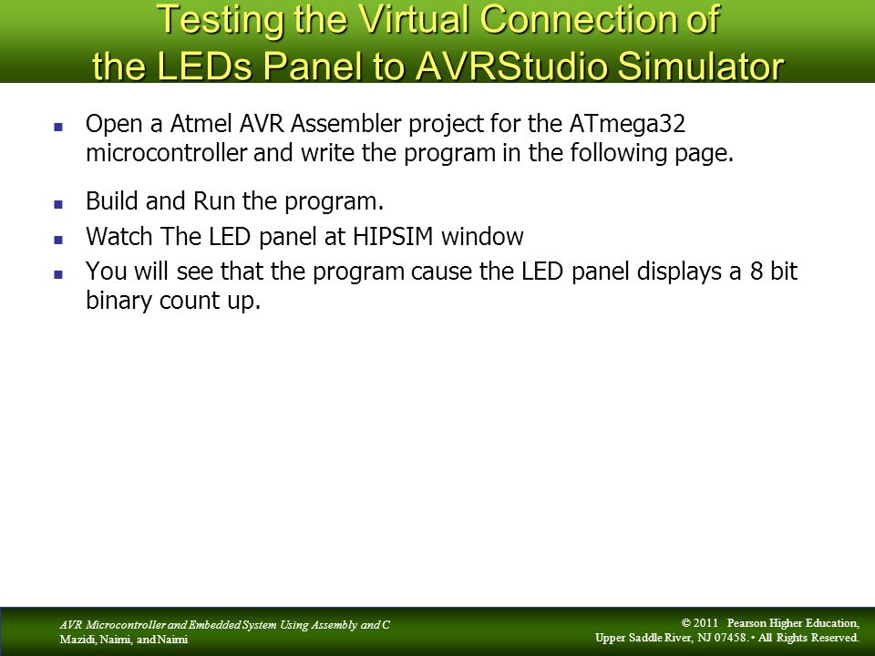 AVR Microcontroller and Embedded System Using Assembly and C Mazidi, Naimi, and Naimi © 2011 Pearson Higher Education, Upper Saddle River, NJ 07458.
