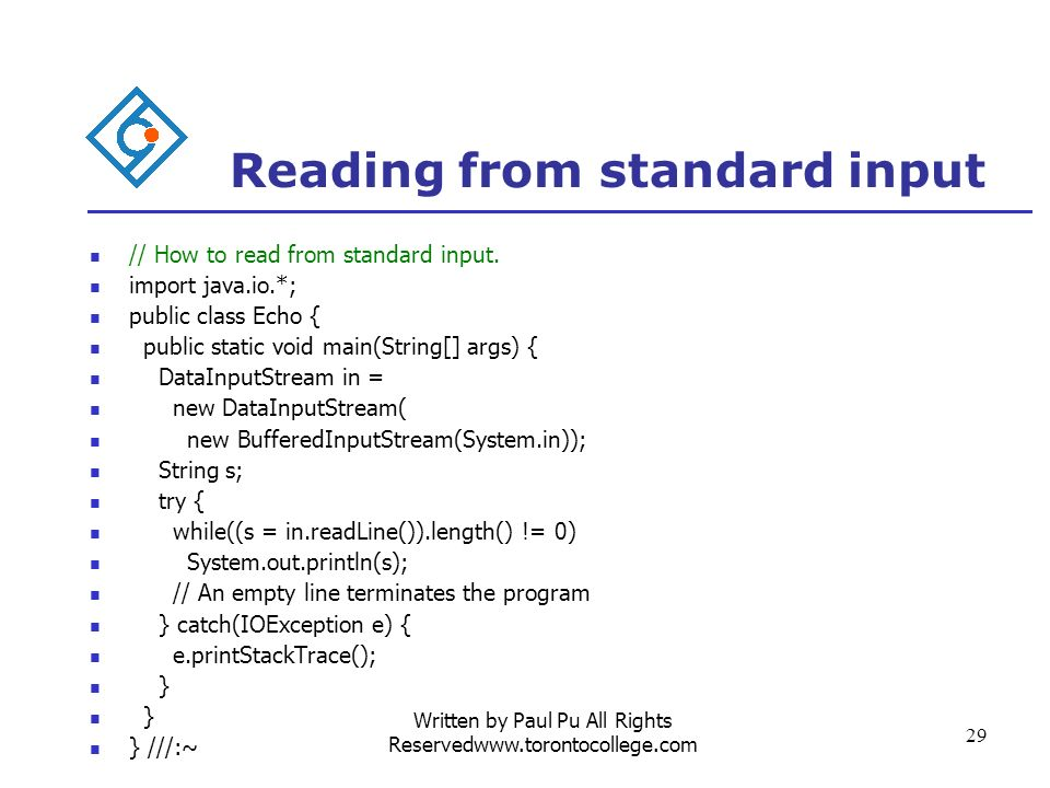 Written by Paul Pu All Rights Reservedwww.torontocollege.com 29 Reading from standard input // How to read from standard input.