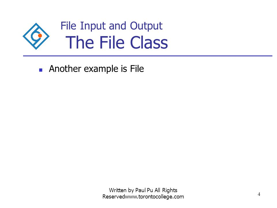 Written by Paul Pu All Rights Reservedwww.torontocollege.com 15 File Input and Output The RandomAccessFile The common methods are: int read() throws IOException: This returns the next byte from the file or -1 if at end of filr.