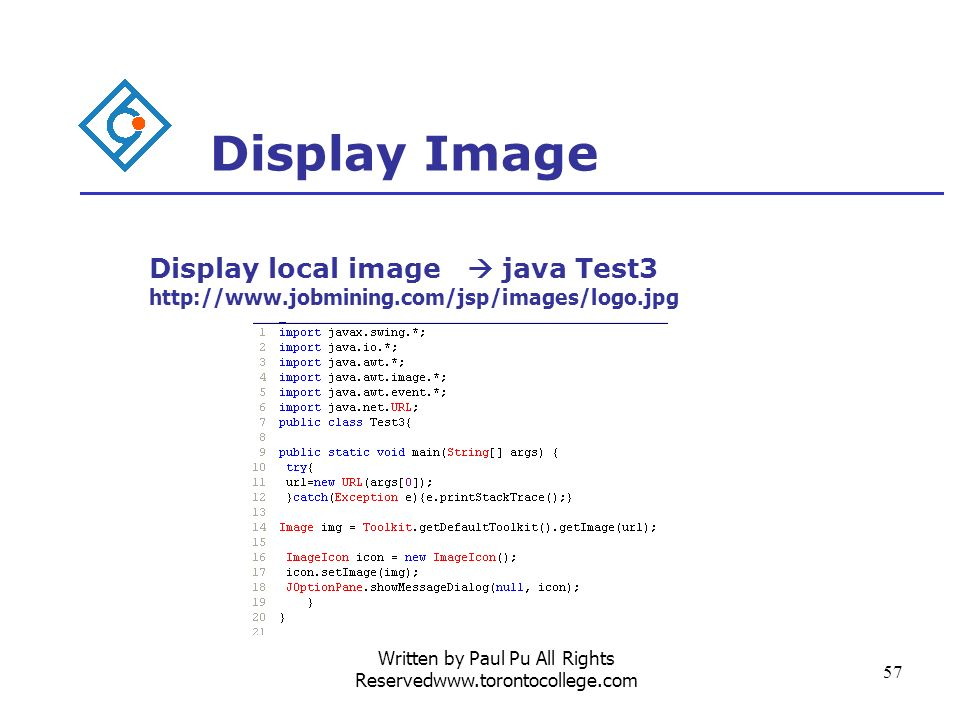 Written by Paul Pu All Rights Reservedwww.torontocollege.com 57 Display Image Display local image java Test3