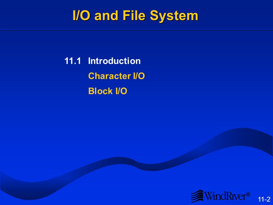 ® 11-2 I/O and File System 11.1Introduction Character I/O Block I/O