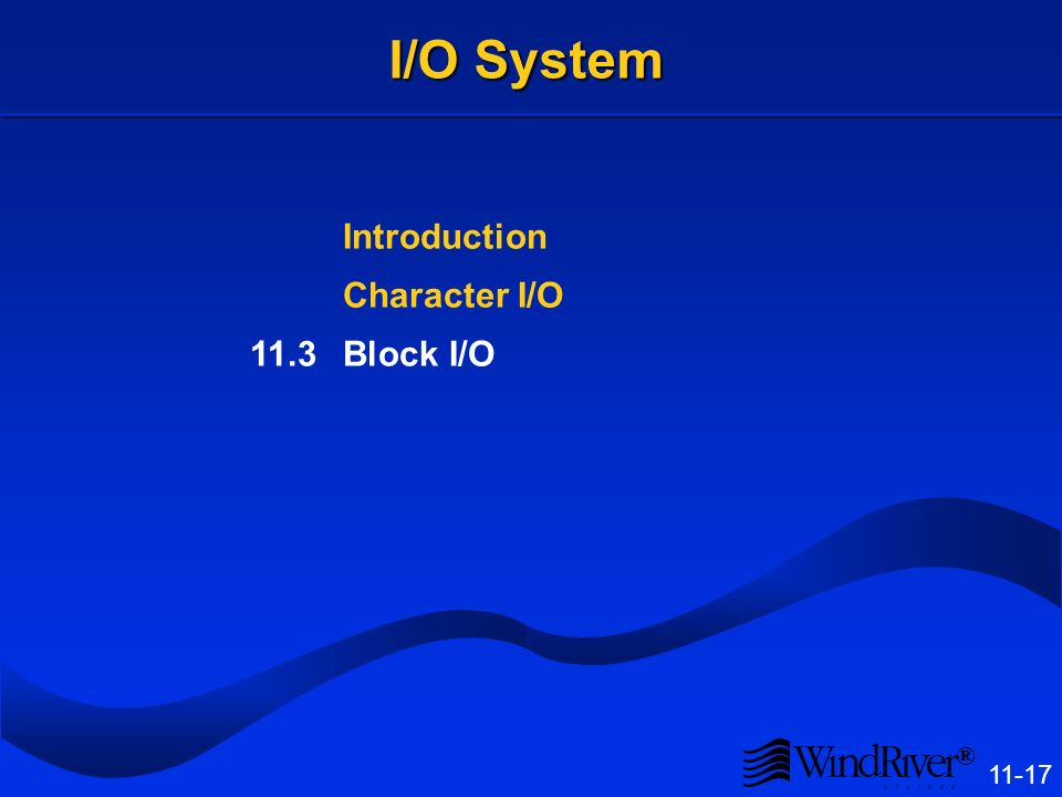 ® 11-17 I/O System Introduction Character I/O 11.3Block I/O