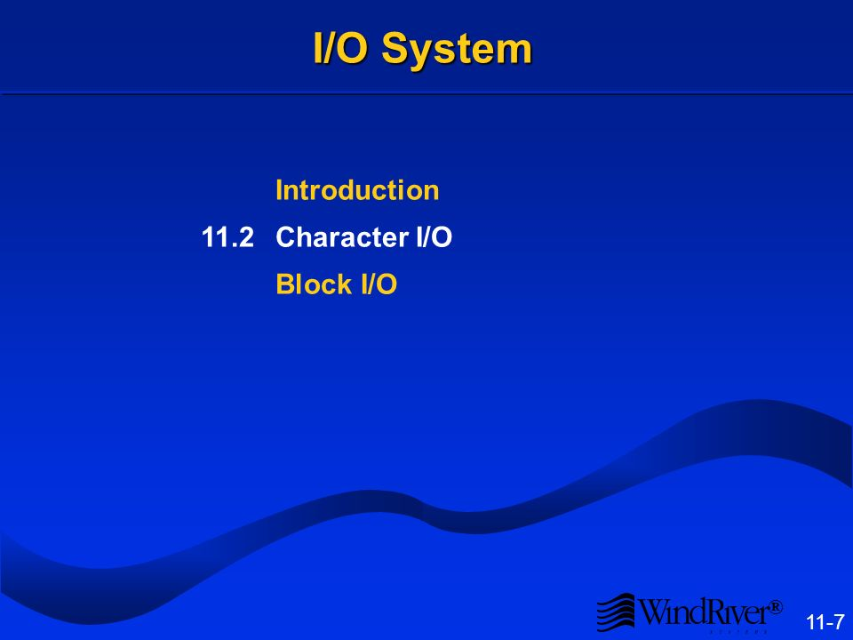 ® 11-7 I/O System Introduction 11.2Character I/O Block I/O
