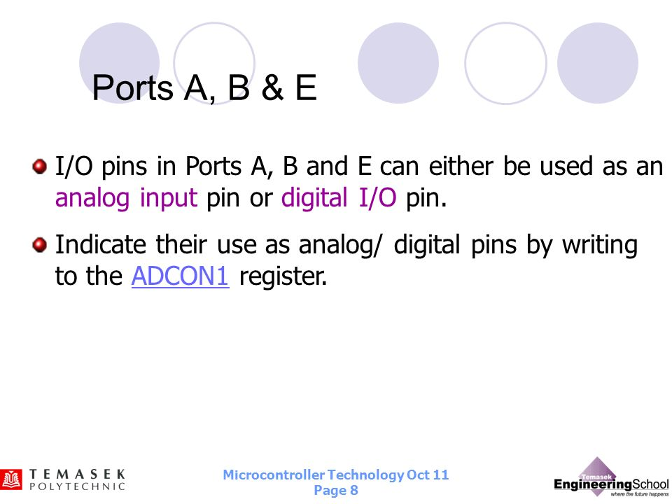 Microcontroller Technology Oct 11 Page 7 PORTx and TRISx There are five I/O ports in PIC18F4520. They are Ports A, B, C, D and E. The data registers f