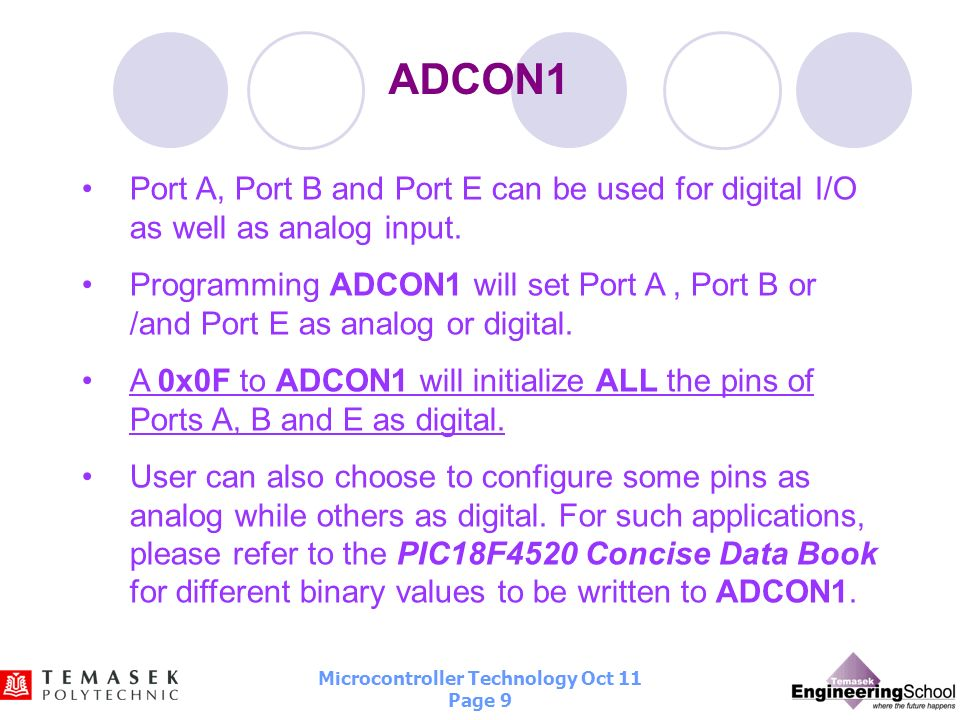 Microcontroller Technology Oct 11 Page 8 Ports A, B & E I/O pins in Ports A, B and E can either be used as an analog input pin or digital I/O pin. Ind