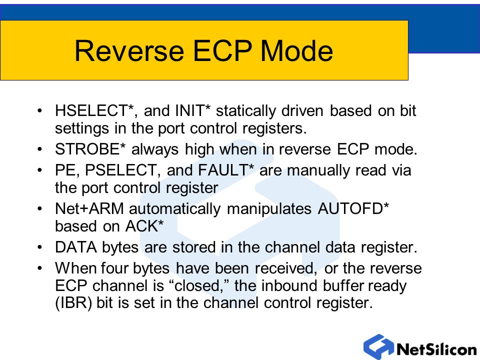 Reverse ECP Mode HSELECT*, and INIT* statically driven based on bit settings in the port control registers.