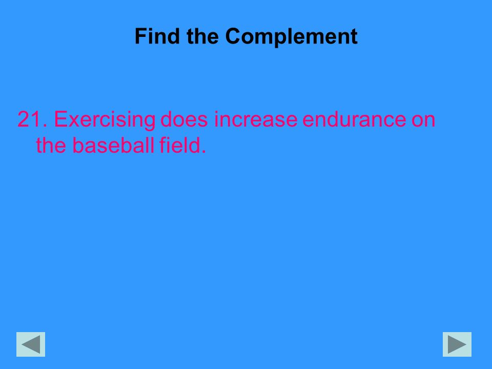Find the Complement 21. Exercising does increase endurance on the baseball field.
