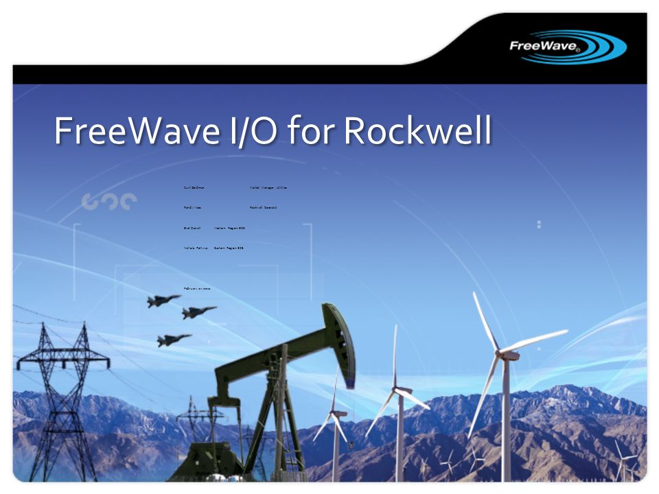 FreeWave I/O for Rockwell Curt Goldman Market Manager, Utilities Randy MaesRockwell Specialist Bret Dianich Western Region BDE Nichole Pettway Eastern