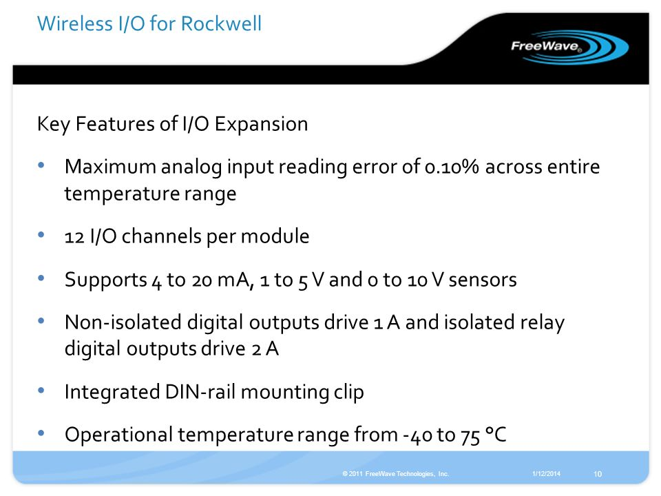 1/12/2014© 2011 FreeWave Technologies, Inc. 10 Key Features of I/O Expansion Maximum analog input reading error of 0.10% across entire temperature ran