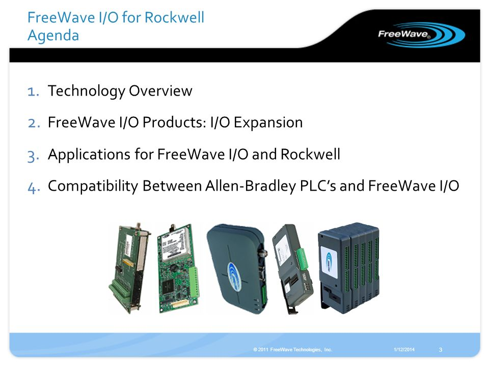 1/12/2014© 2011 FreeWave Technologies, Inc. 3 1. Technology Overview 2. FreeWave I/O Products: I/O Expansion 3. Applications for FreeWave I/O and Rock