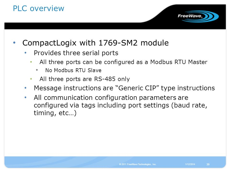 1/12/2014© 2011 FreeWave Technologies, Inc. 39 CompactLogix with 1769-SM2 module Provides three serial ports All three ports can be configured as a Mo