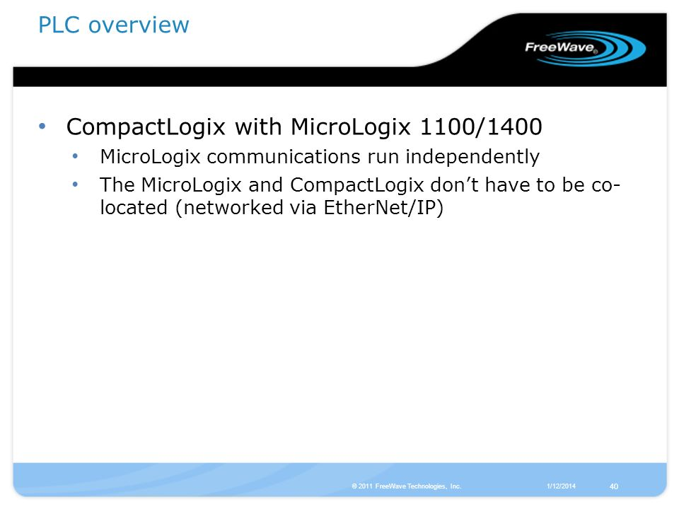 1/12/2014© 2011 FreeWave Technologies, Inc. 40 CompactLogix with MicroLogix 1100/1400 MicroLogix communications run independently The MicroLogix and C
