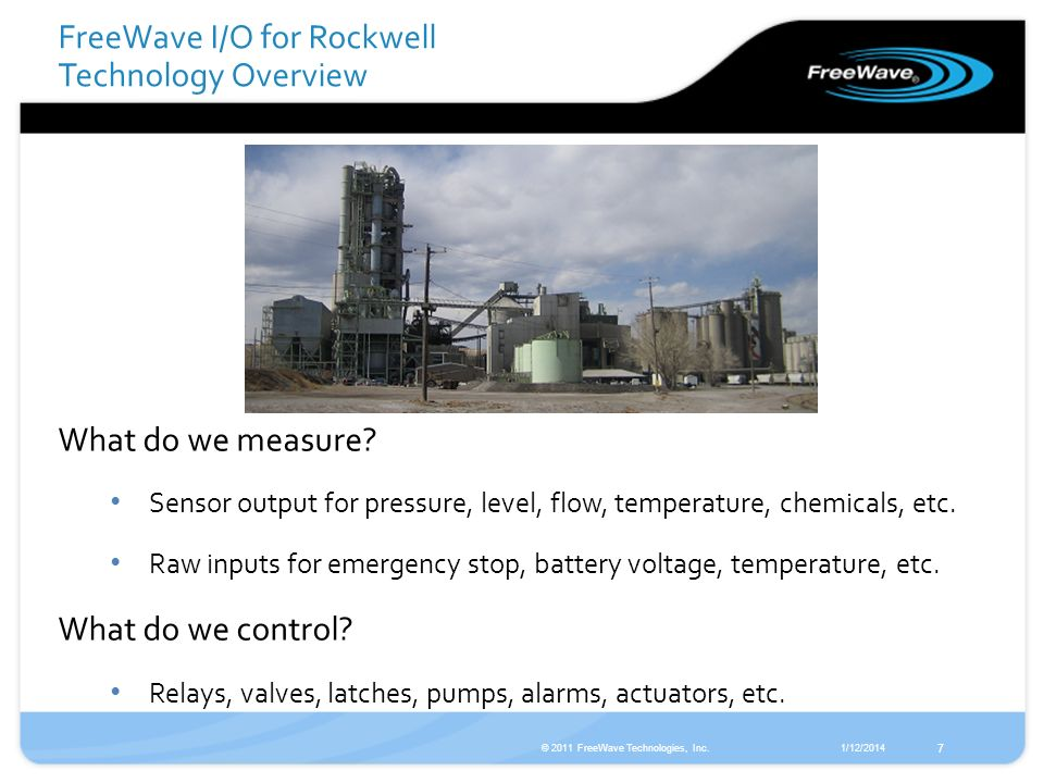 1/12/2014© 2011 FreeWave Technologies, Inc. 7 What do we measure? Sensor output for pressure, level, flow, temperature, chemicals, etc. Raw inputs for