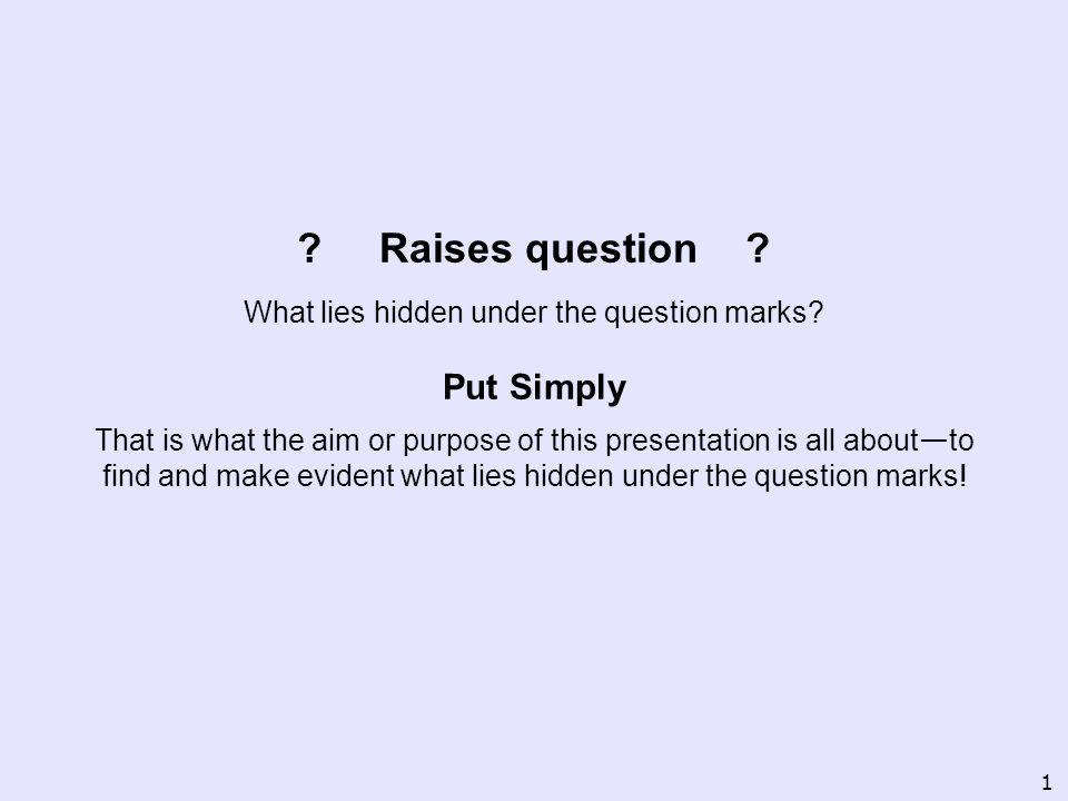 Raises question . What lies hidden under the question marks.