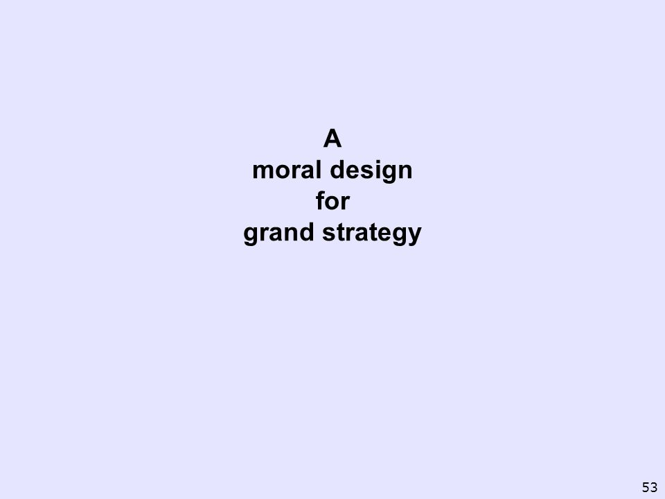 A moral design for grand strategy 53