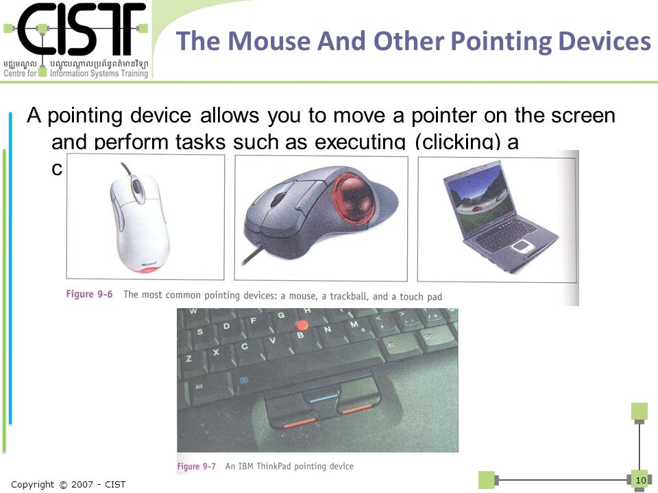 The Mouse And Other Pointing Devices A pointing device allows you to move a pointer on the screen and perform tasks such as executing (clicking) a com