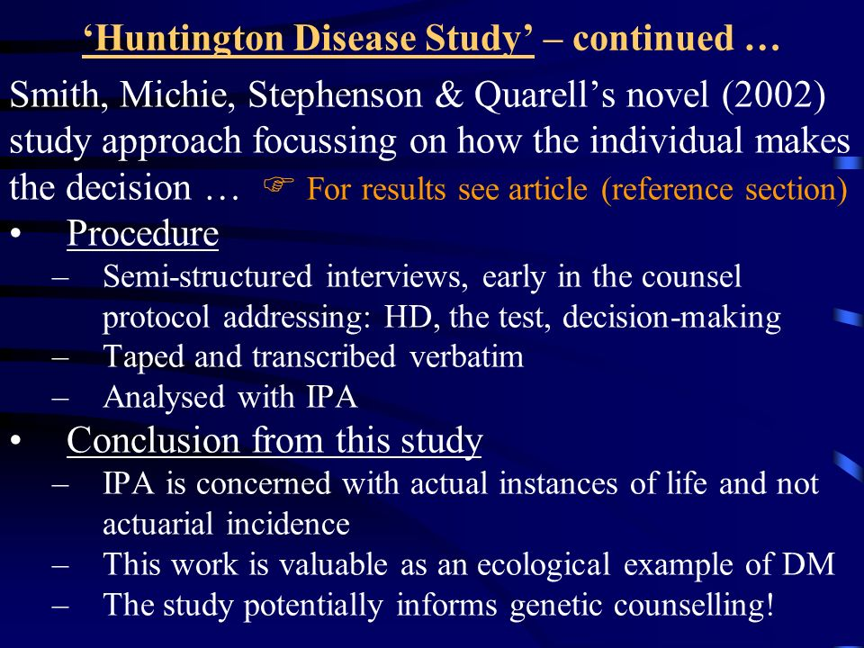 Huntington Disease Study – continued … Smith, Michie, Stephenson & Quarells novel (2002) study approach focussing on how the individual makes the deci