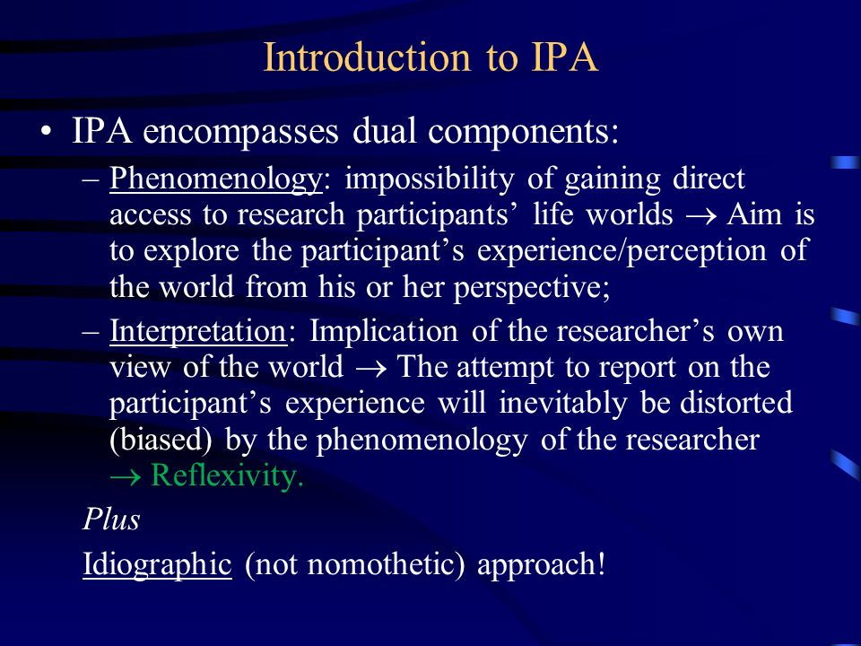 Introduction to IPA – continued … Focus on lived experience of participant I.e.